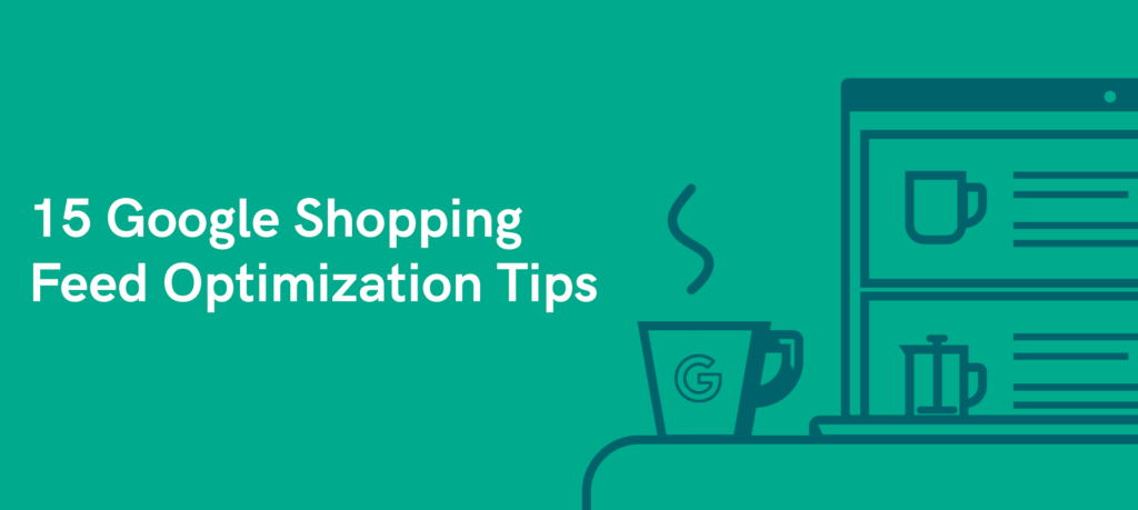 15 Google Shopping Feed Optimization Tips for 2019